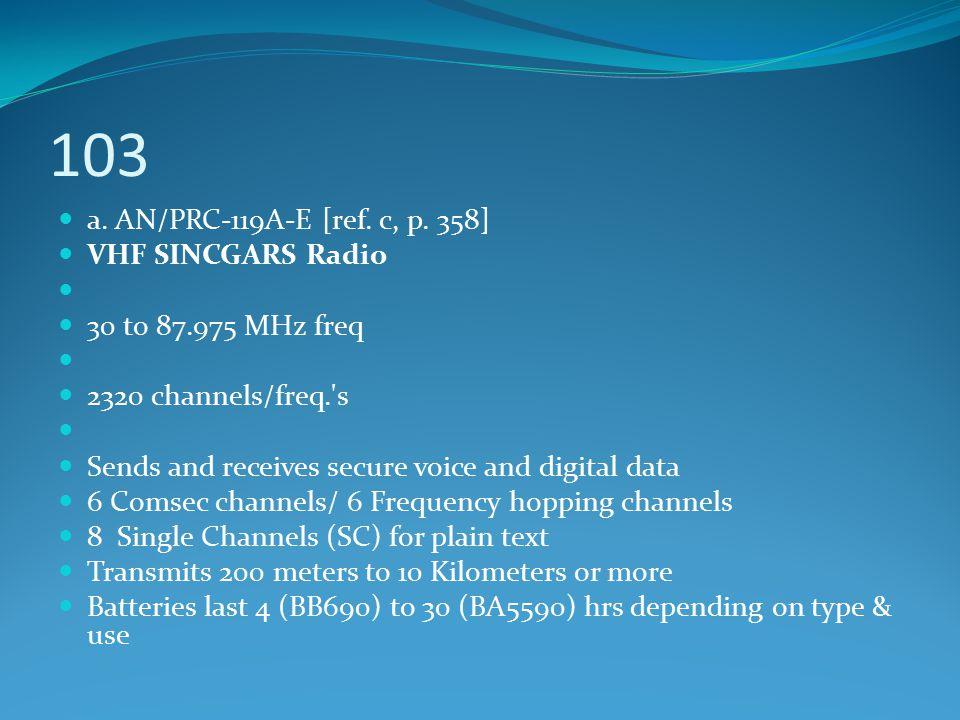 103 a. AN/PRC-119A-E [ref. c, p. 358] VHF SINCGARS Radio